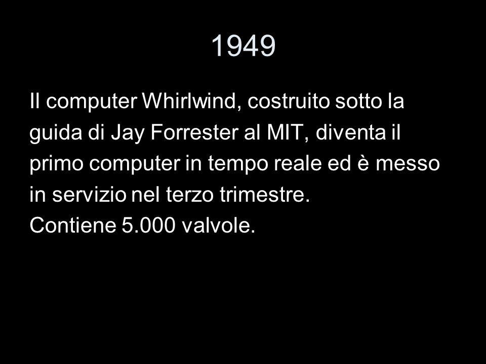 1949 Il computer Whirlwind, costruito sotto la