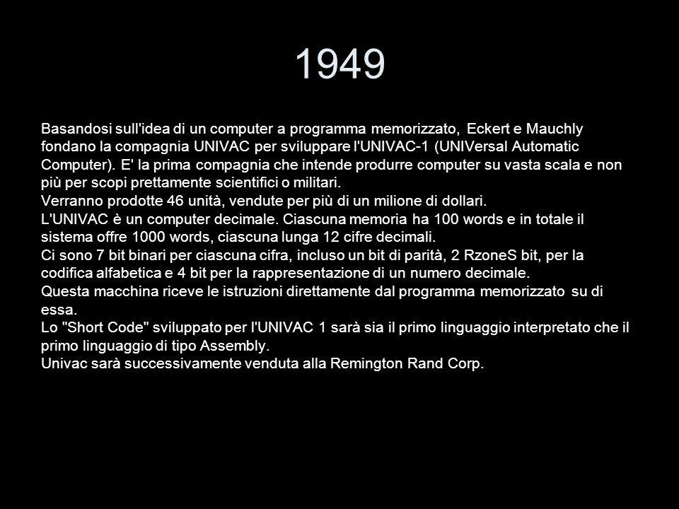 1949 Basandosi sull idea di un computer a programma memorizzato, Eckert e Mauchly.