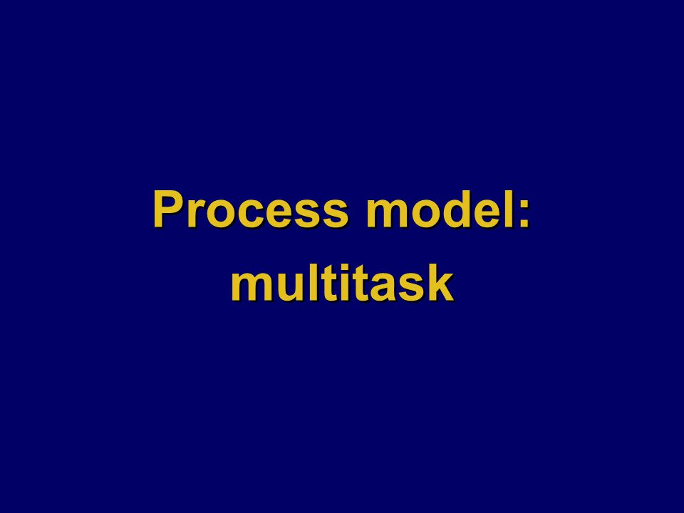 Process model: multitask