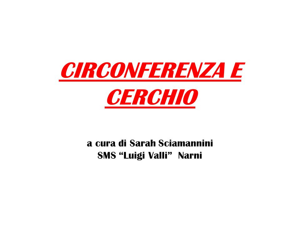 CIRCONFERENZA E CERCHIO a cura di Sarah Sciamannini SMS Luigi Valli Narni