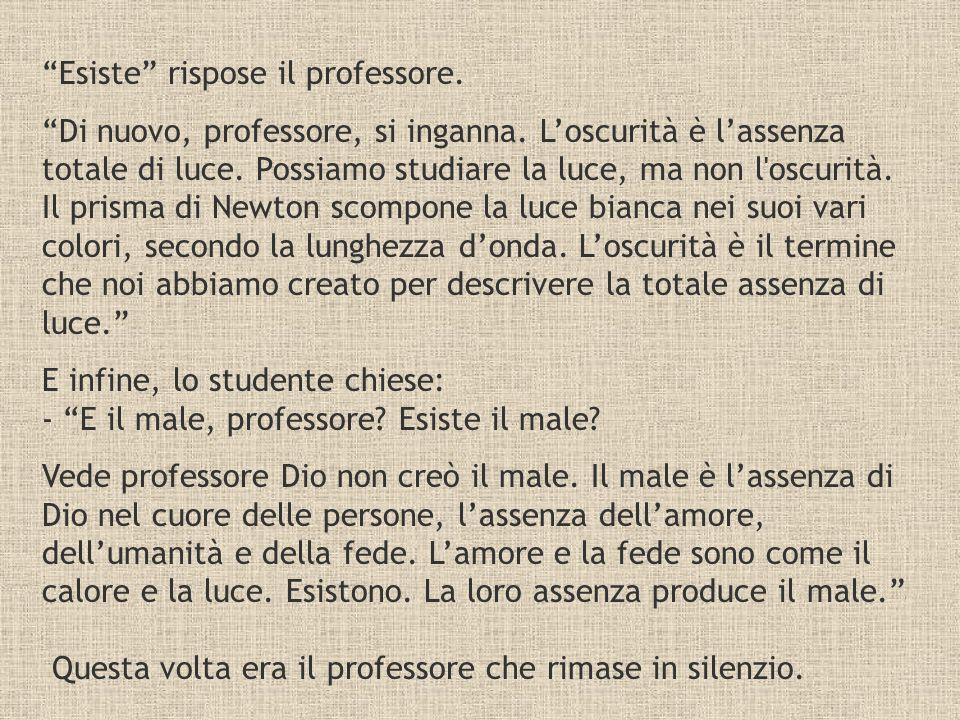 Esiste rispose il professore.