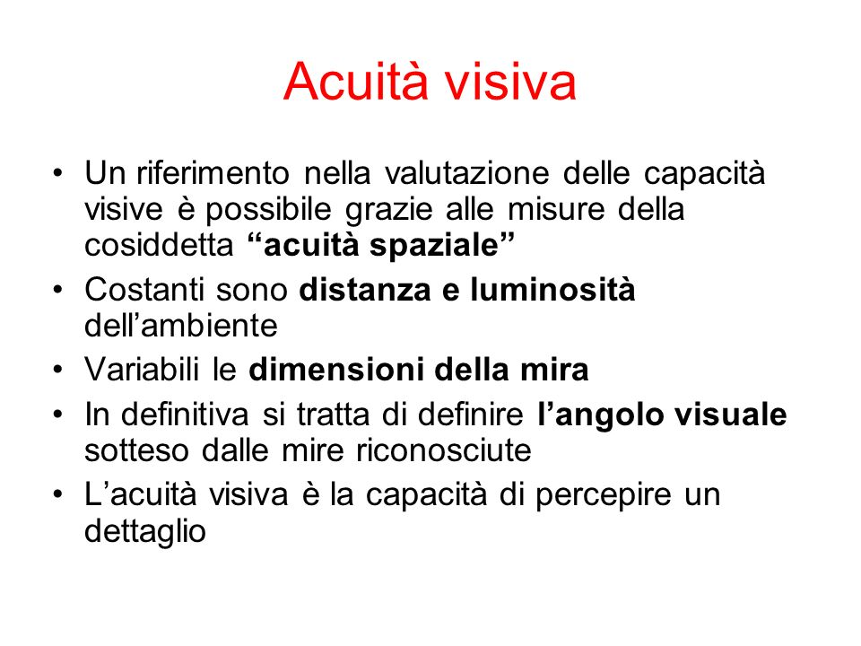 Acuità visiva Un riferimento nella valutazione delle capacità visive è possibile grazie alle misure della cosiddetta acuità spaziale