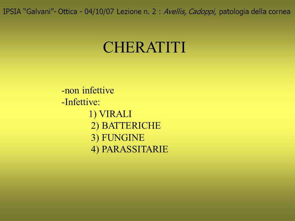 CHERATITI non infettive Infettive: 1) VIRALI 2) BATTERICHE 3) FUNGINE
