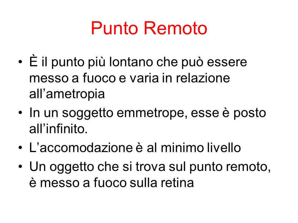 Punto Remoto È il punto più lontano che può essere messo a fuoco e varia in relazione all'ametropia.