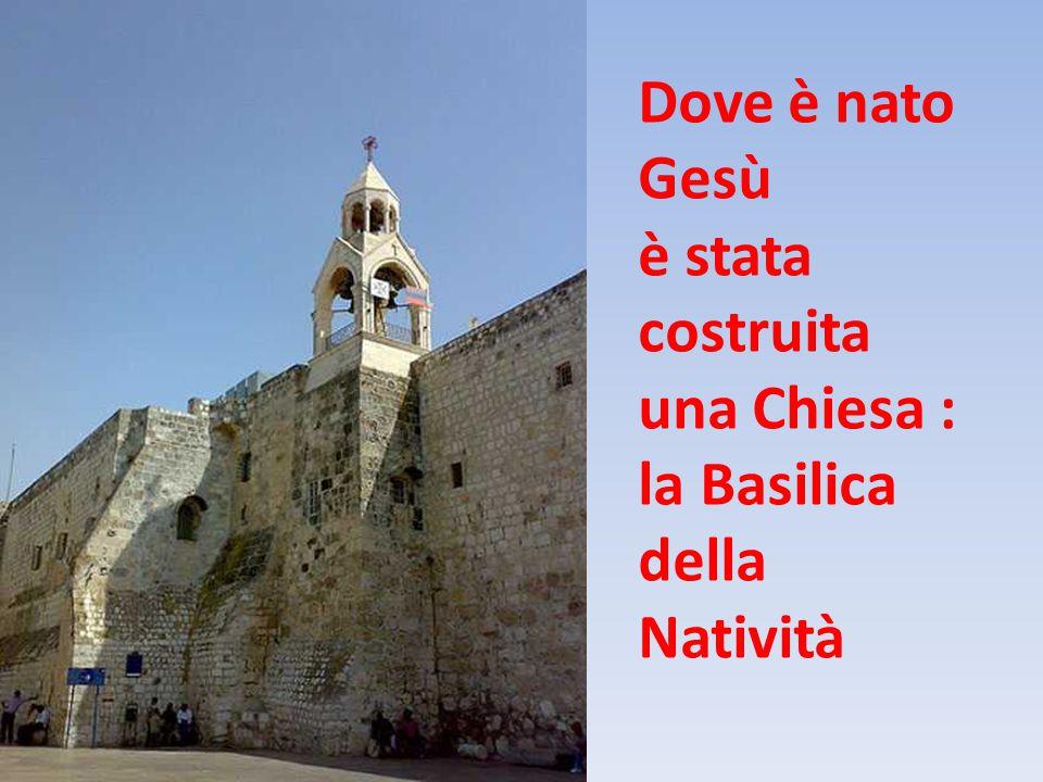 Dove è nato Gesù è stata costruita una Chiesa : la Basilica della Natività