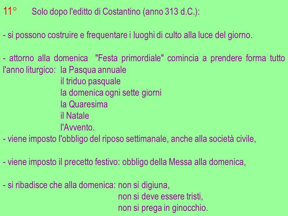 11° Solo dopo l editto di Costantino (anno 313 d.C.):