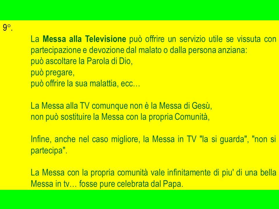 9°. La Messa alla Televisione può offrire un servizio utile se vissuta con partecipazione e devozione dal malato o dalla persona anziana: