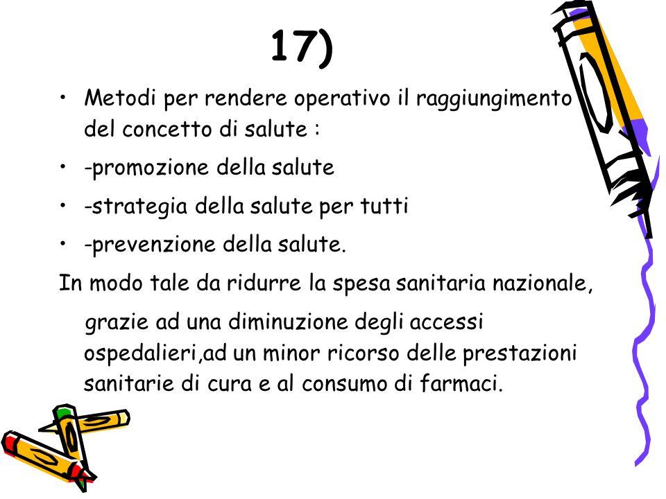 17) Metodi per rendere operativo il raggiungimento del concetto di salute : -promozione della salute.