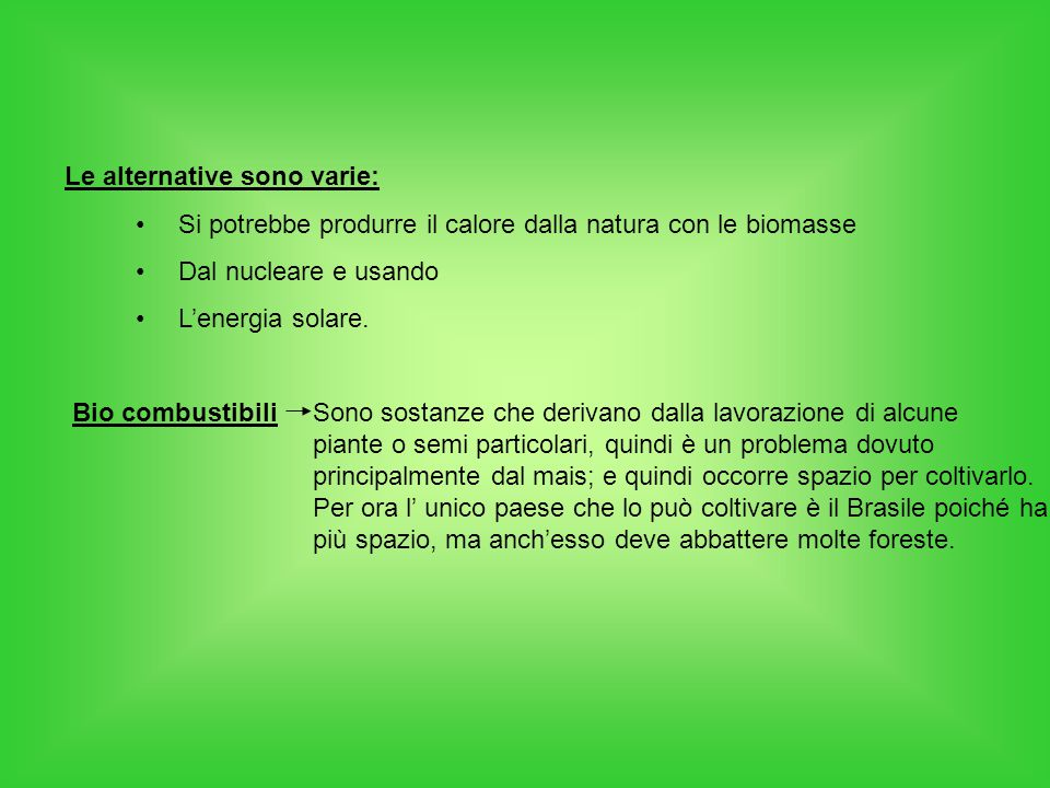 Le alternative sono varie: