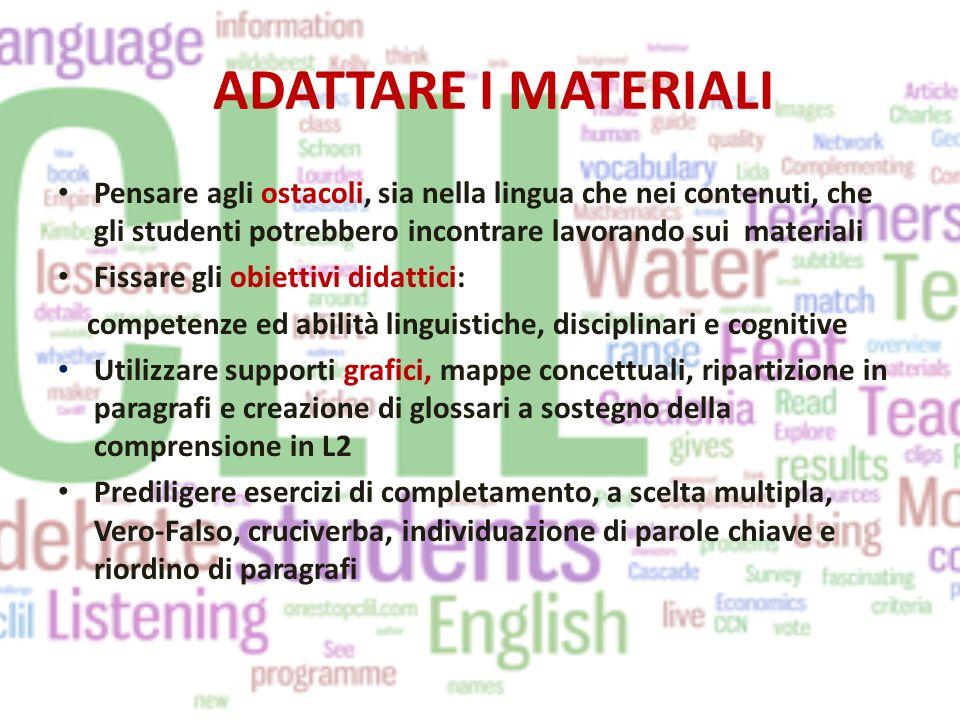 ADATTARE I MATERIALI Pensare agli ostacoli, sia nella lingua che nei contenuti, che gli studenti potrebbero incontrare lavorando sui materiali.