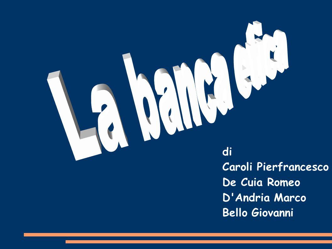 La banca etica di Caroli Pierfrancesco De Cuia Romeo D Andria Marco