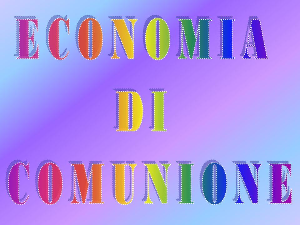 ECONOMIA DI COMUNIONE ECONOMIA DI COMUNIONE