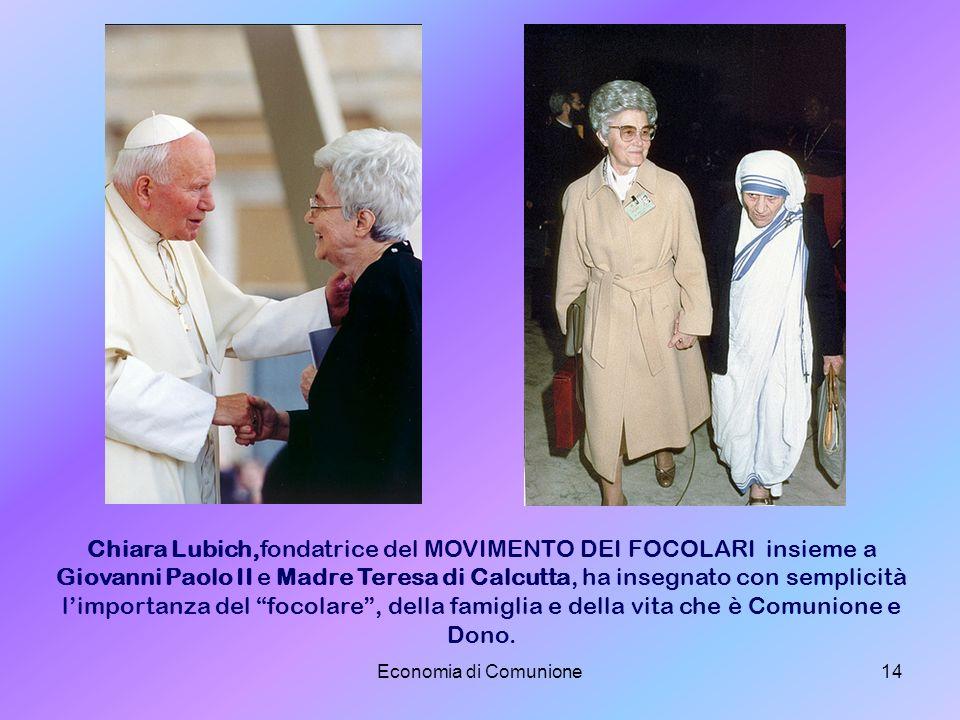 Chiara Lubich,fondatrice del MOVIMENTO DEI FOCOLARI insieme a Giovanni Paolo II e Madre Teresa di Calcutta, ha insegnato con semplicità l'importanza del focolare , della famiglia e della vita che è Comunione e Dono.