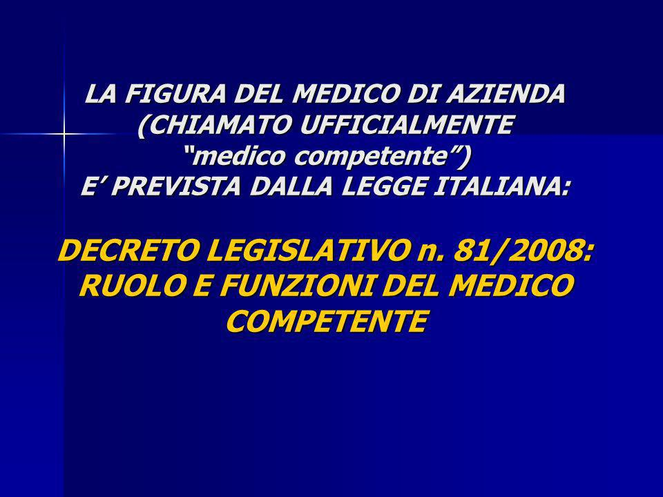 LA FIGURA DEL MEDICO DI AZIENDA (CHIAMATO UFFICIALMENTE medico competente ) E' PREVISTA DALLA LEGGE ITALIANA: DECRETO LEGISLATIVO n.