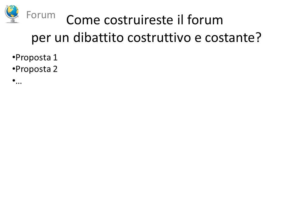 Come costruireste il forum per un dibattito costruttivo e costante