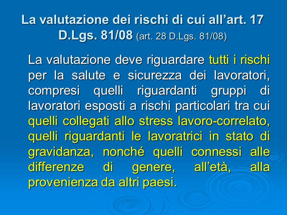 La valutazione dei rischi di cui all'art. 17 D. Lgs. 81/08 (art. 28 D