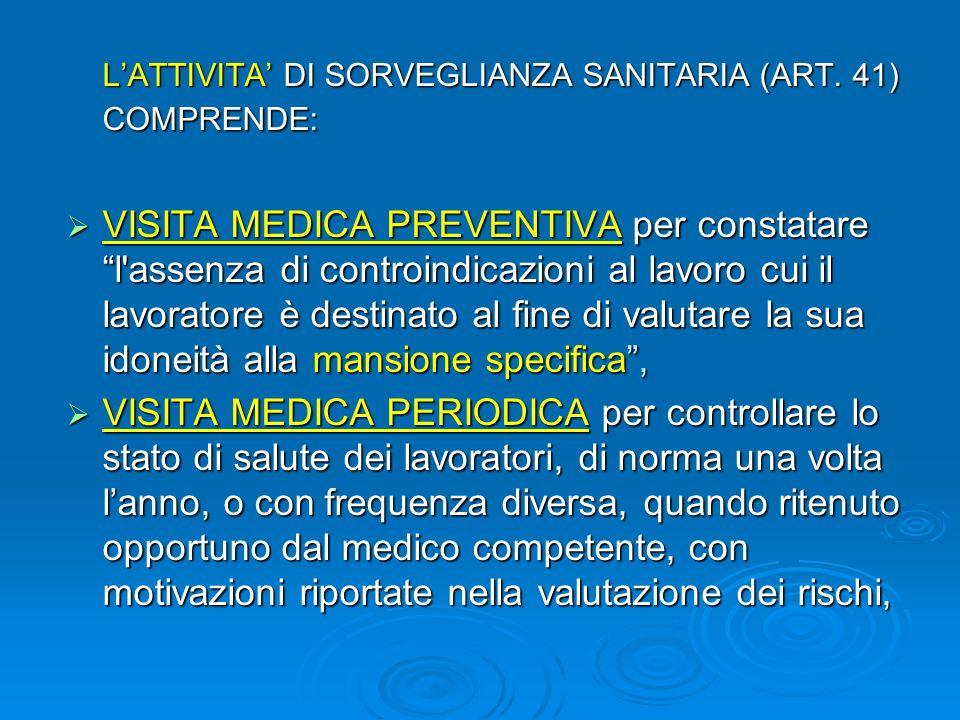 L'ATTIVITA' DI SORVEGLIANZA SANITARIA (ART. 41) COMPRENDE: