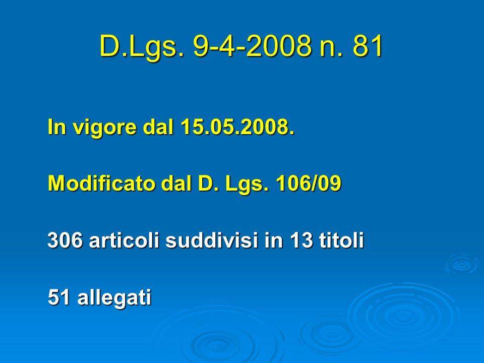 D.Lgs. 9-4-2008 n. 81 In vigore dal 15.05.2008. Modificato dal D. Lgs. 106/09. 306 articoli suddivisi in 13 titoli.