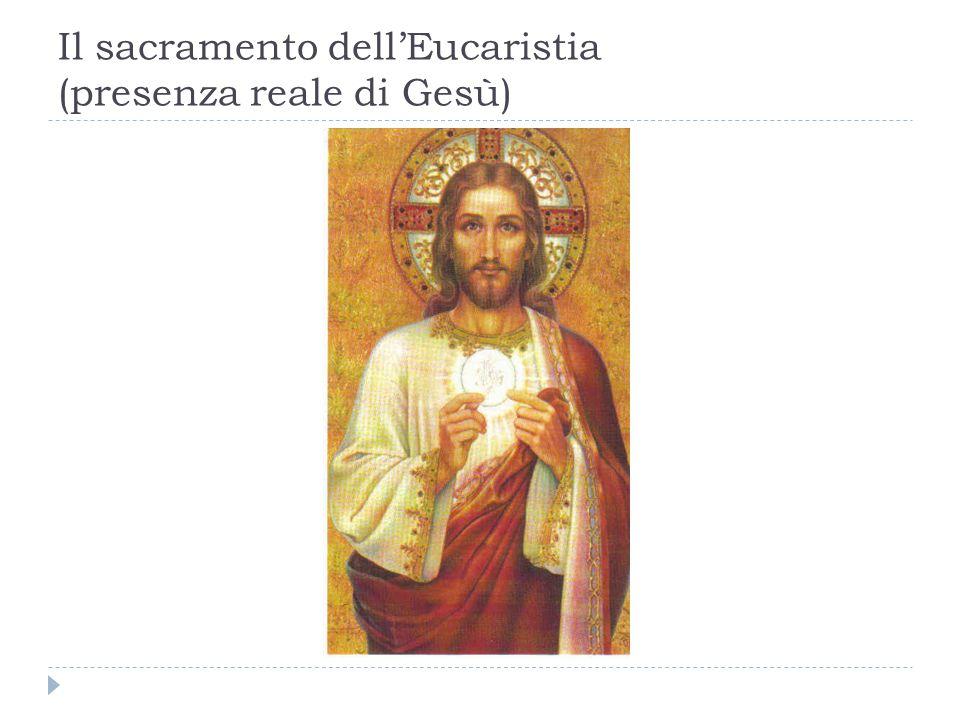 Il sacramento dell'Eucaristia (presenza reale di Gesù)