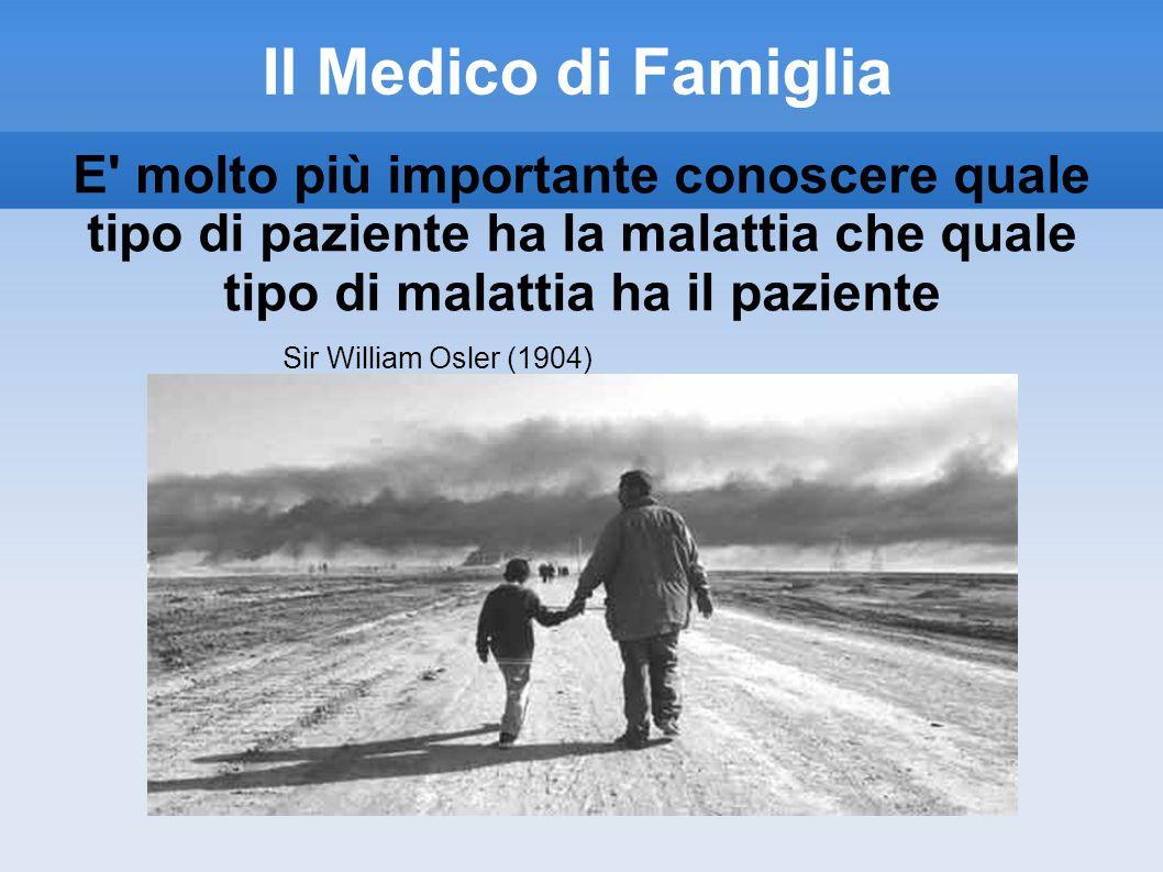 Il Medico di Famiglia E molto più importante conoscere quale tipo di paziente ha la malattia che quale tipo di malattia ha il paziente.