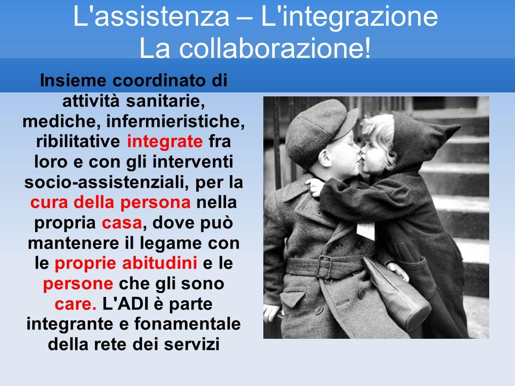 L assistenza – L integrazione La collaborazione!