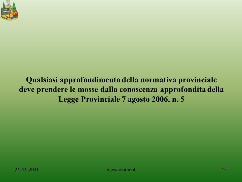 Qualsiasi approfondimento della normativa provinciale deve prendere le mosse dalla conoscenza approfondita della Legge Provinciale 7 agosto 2006, n. 5