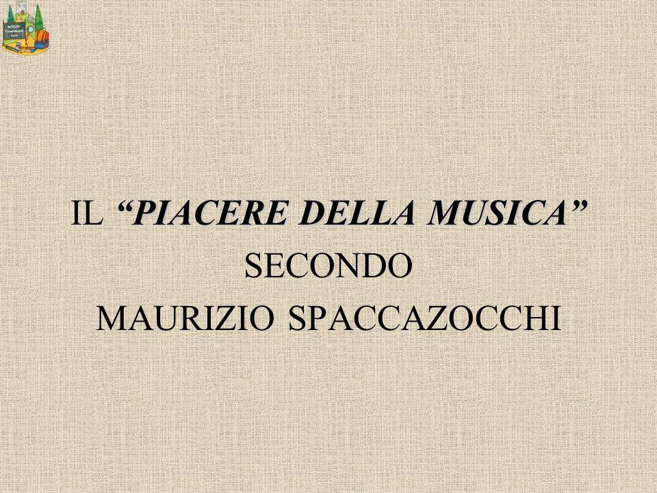 IL PIACERE DELLA MUSICA SECONDO MAURIZIO SPACCAZOCCHI
