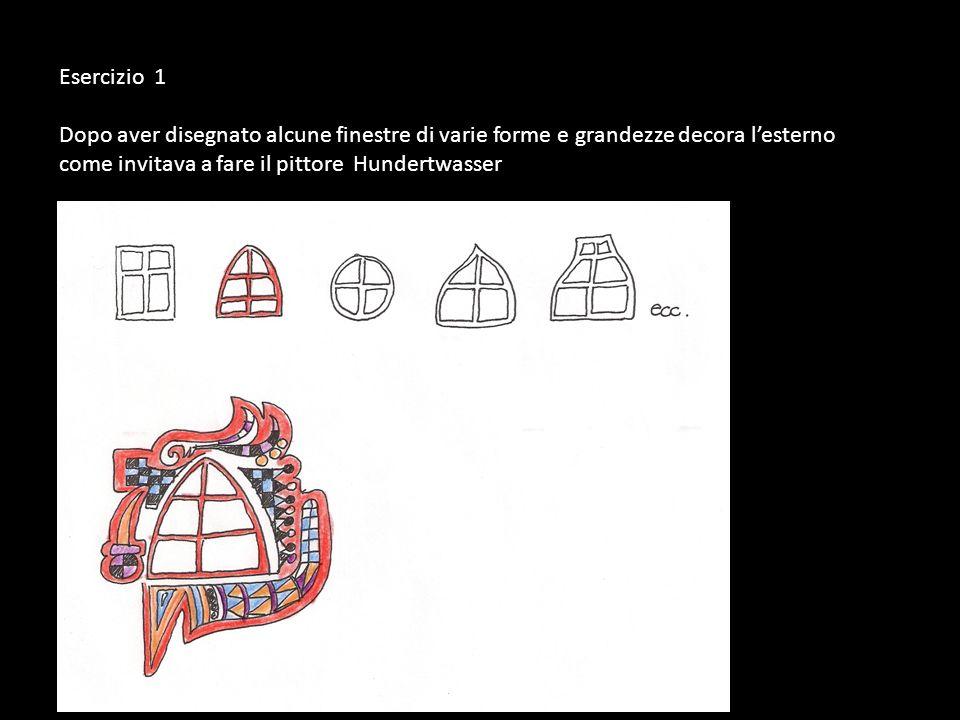 Esercizio 1 Dopo aver disegnato alcune finestre di varie forme e grandezze decora l'esterno come invitava a fare il pittore Hundertwasser.
