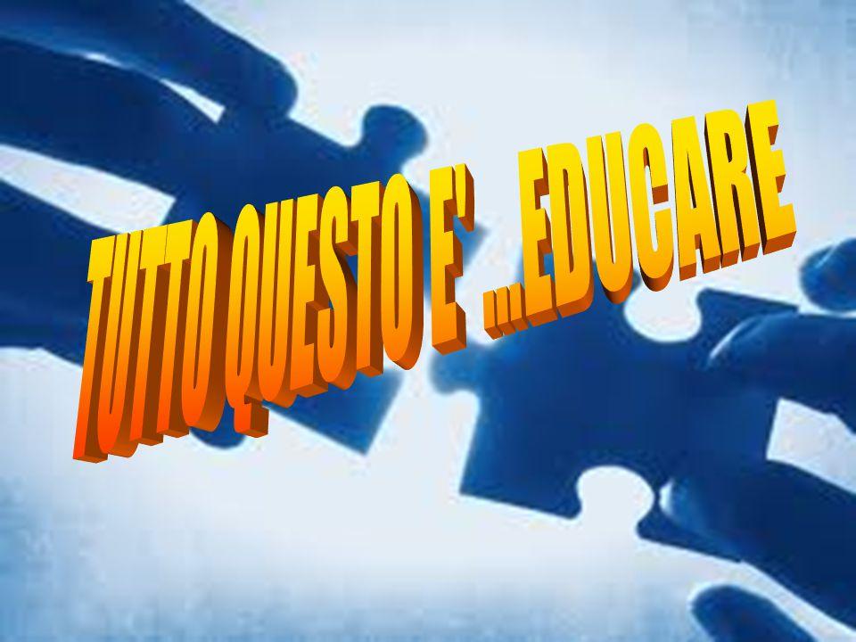 TUTTO QUESTO E ...EDUCARE