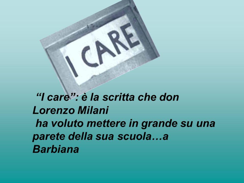 I care : è la scritta che don Lorenzo Milani