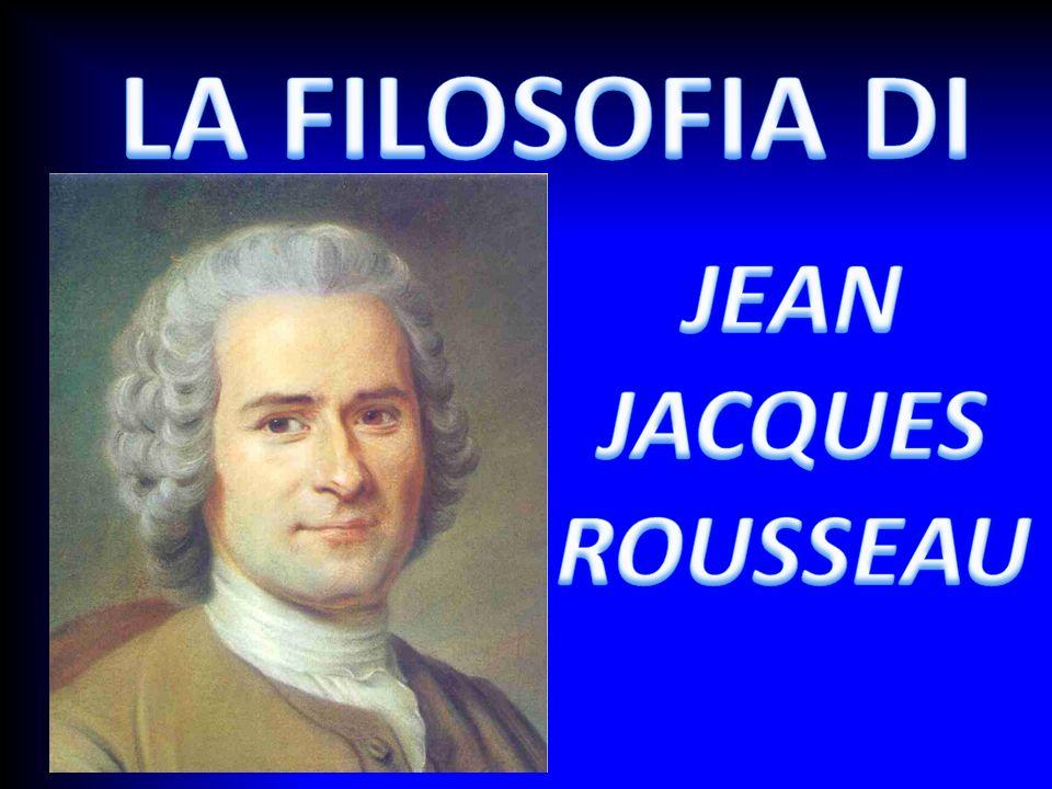LA FILOSOFIA DI JEAN JACQUES ROUSSEAU