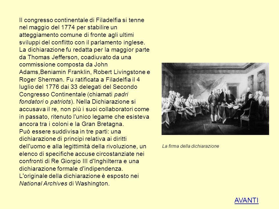 Il congresso continentale di Filadelfia si tenne nel maggio del 1774 per stabilire un atteggiamento comune di fronte agli ultimi sviluppi del conflitto con il parlamento inglese. La dichiarazione fu redatta per la maggior parte da Thomas Jefferson, coadiuvato da una commissione composta da John Adams,Beniamin Franklin, Robert Livingstone e Roger Sherman. Fu ratificata a Filadelfia il 4 luglio del 1776 dai 33 delegati del Secondo Congresso Continentale (chiamati padri fondatori o patriots). Nella Dichiarazione si accusava il re, non più i suoi collaboratori come in passato, ritenuto l unico legame che esisteva ancora tra i coloni e la Gran Bretagna.