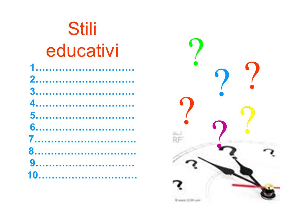 Stili educativi 1………………………… 2………………………… 3………………………… 4………………………… 5………………………… 6………………………… 7…………………………. 8…………………………. 9………………………… 10…………………………