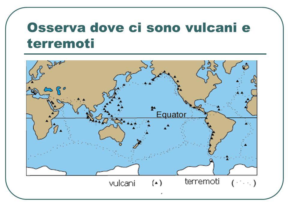 Osserva dove ci sono vulcani e terremoti