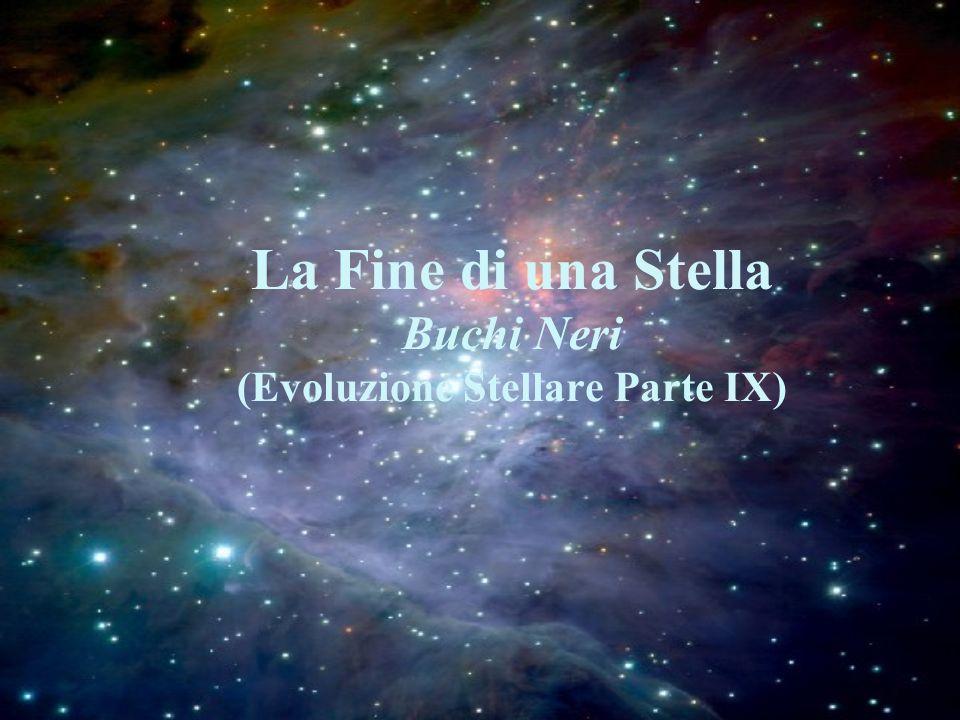 La Fine di una Stella Buchi Neri (Evoluzione Stellare Parte IX)