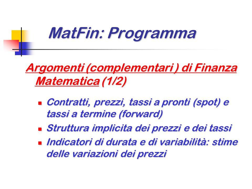 MatFin: Programma Argomenti (complementari ) di Finanza Matematica (1/2) Contratti, prezzi, tassi a pronti (spot) e tassi a termine (forward)