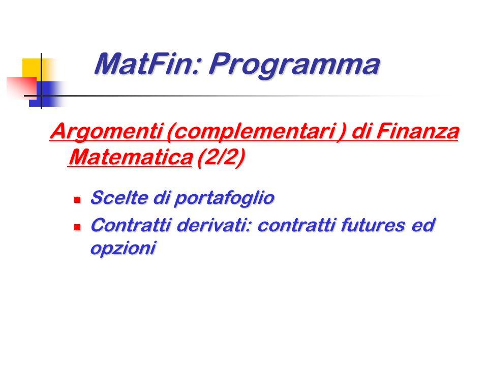 MatFin: Programma Argomenti (complementari ) di Finanza Matematica (2/2) Scelte di portafoglio.