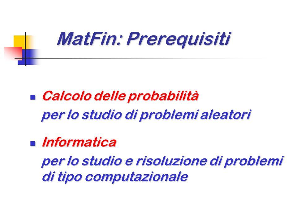 MatFin: Prerequisiti Calcolo delle probabilità Informatica
