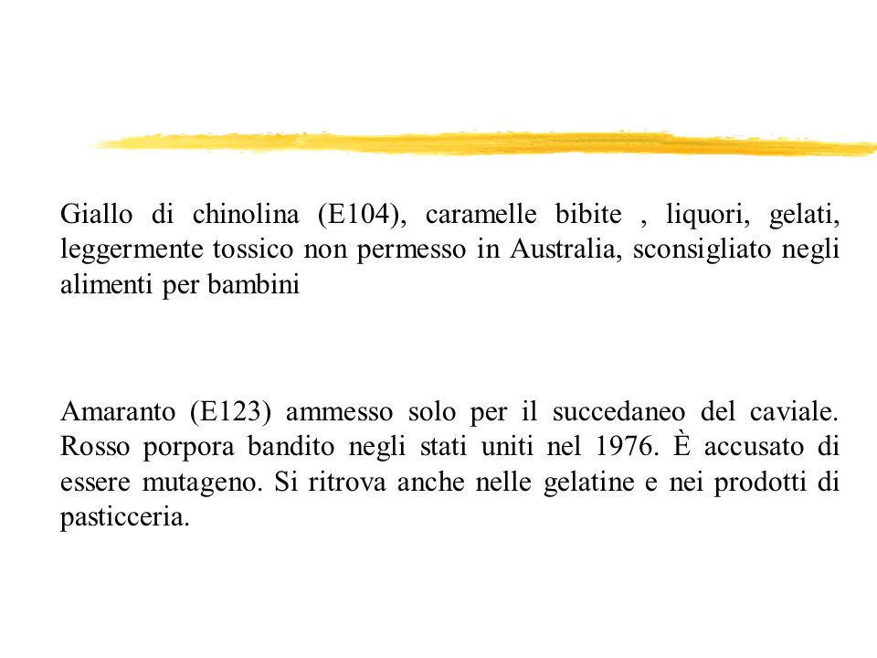 Giallo di chinolina (E104), caramelle bibite , liquori, gelati, leggermente tossico non permesso in Australia, sconsigliato negli alimenti per bambini