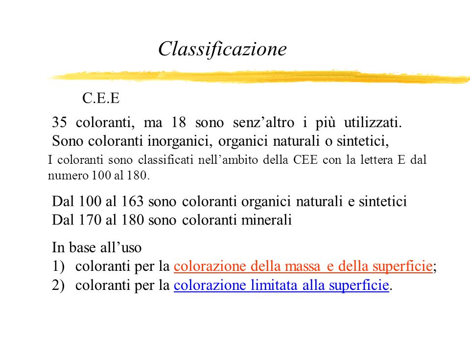 Classificazione C.E.E. 35 coloranti, ma 18 sono senz'altro i più utilizzati. Sono coloranti inorganici, organici naturali o sintetici,