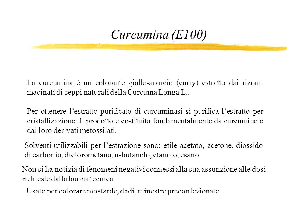 Curcumina (E100) La curcumina è un colorante giallo-arancio (curry) estratto dai rizomi macinati di ceppi naturali della Curcuma Longa L..