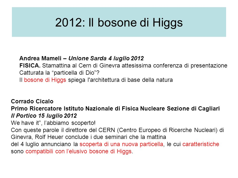 2012: Il bosone di Higgs Andrea Mameli – Unione Sarda 4 luglio 2012