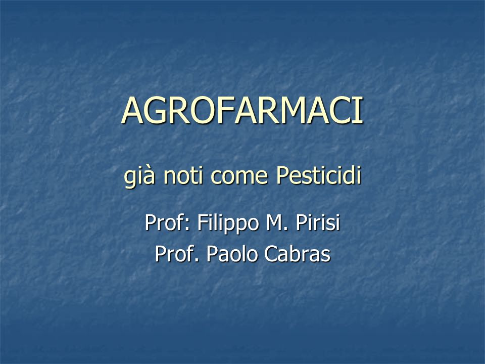 AGROFARMACI già noti come Pesticidi