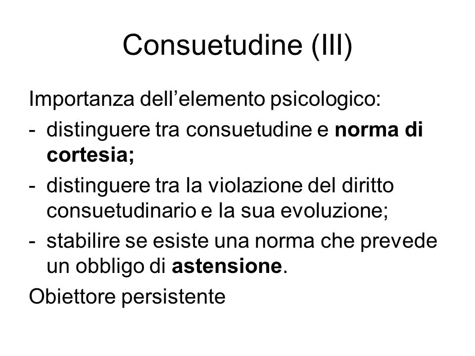 Consuetudine (III) Importanza dell'elemento psicologico: