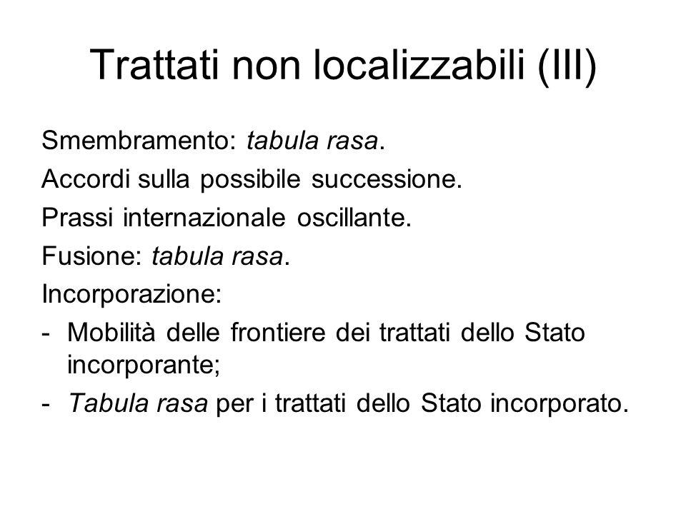 Trattati non localizzabili (III)