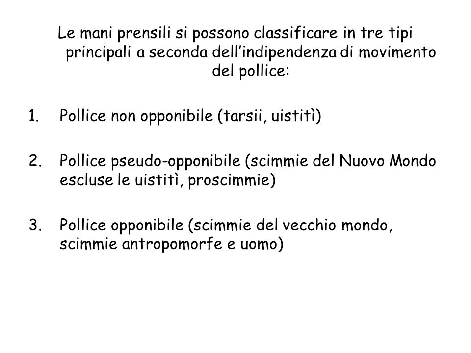 Le mani prensili si possono classificare in tre tipi principali a seconda dell'indipendenza di movimento del pollice: