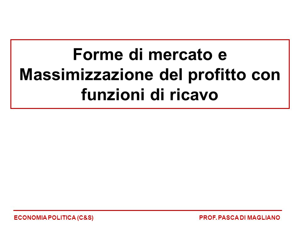 Forme di mercato e Massimizzazione del profitto con funzioni di ricavo