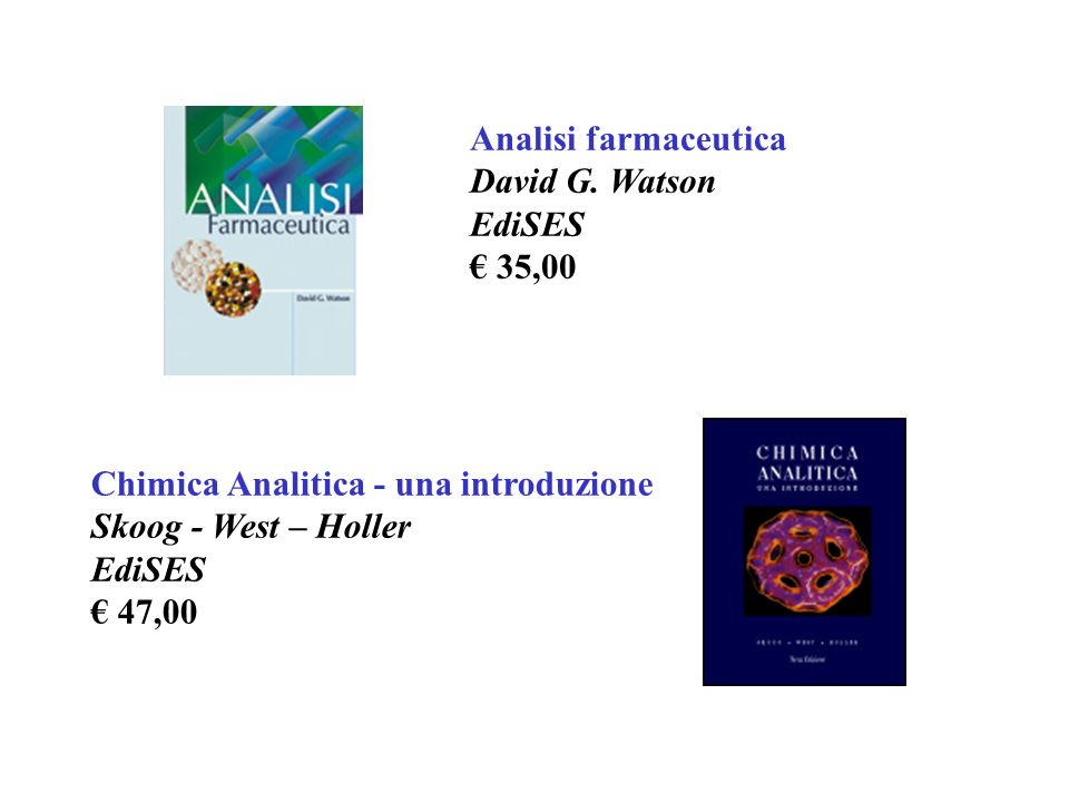 Analisi farmaceutica David G. Watson. EdiSES. € 35,00. Chimica Analitica - una introduzione. Skoog - West – Holler.