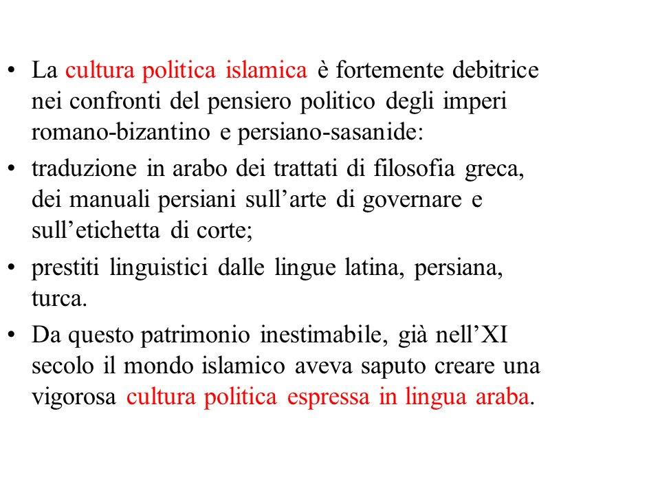 La cultura politica islamica è fortemente debitrice nei confronti del pensiero politico degli imperi romano-bizantino e persiano-sasanide:
