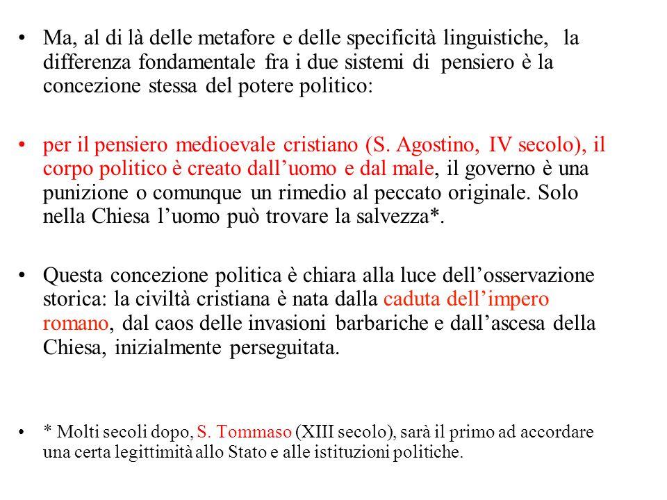 Ma, al di là delle metafore e delle specificità linguistiche, la differenza fondamentale fra i due sistemi di pensiero è la concezione stessa del potere politico:
